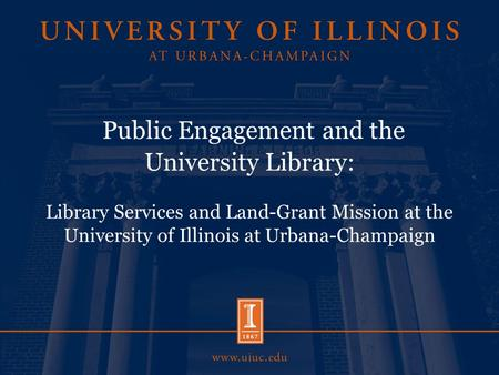 Public Engagement and the University Library: Library Services and Land-Grant Mission at the University of Illinois at Urbana-Champaign.
