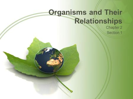 Organisms and Their Relationships Chapter 2 Section 1.