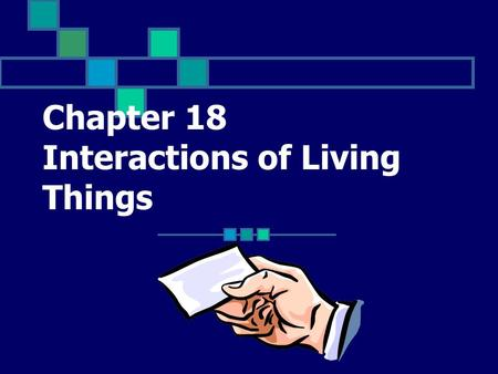 Chapter 18 Interactions of Living Things The study of the interactions between organisms and their environment Click for Term.