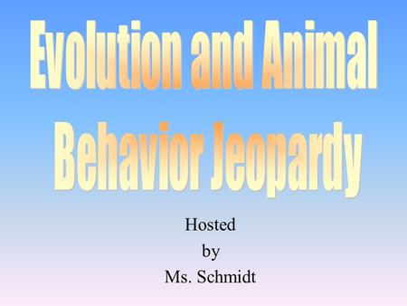 Hosted by Ms. Schmidt 100 200 400 300 400 All things Darwin Evidence of Evolution Patterns of Behavior Interactions 300 200 400 200 100 500 100.