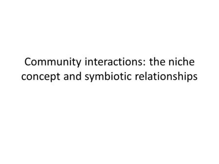 Community interactions: the niche concept and symbiotic relationships