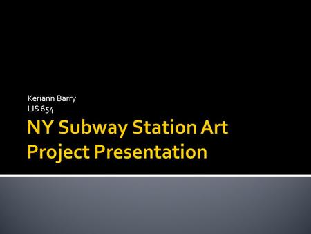 Keriann Barry LIS 654.  The MTA Arts for Transit commissions public art for subway stations. The projects reflect the history and feel of the neighborhoods.