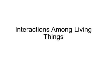 Interactions Among Living Things. Adapting to the Environment Natural Selection – a characteristic that makes an individual better suited to its environment;