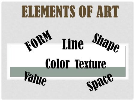 Elements Of Art Form Line Shape Color Texture Value Space.