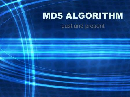 MD5 ALGORITHM past and present. History Initial checking of integrity – checksums, then CRC These are only good at detecting lost information due to hardware.