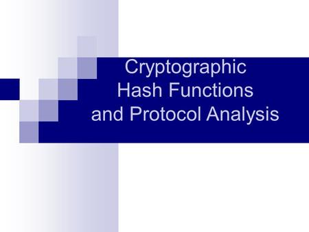 Cryptographic Hash Functions and Protocol Analysis