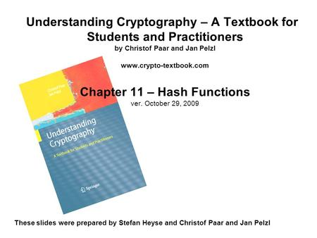 Understanding Cryptography – A Textbook for Students and Practitioners by Christof Paar and Jan Pelzl www.crypto-textbook.com Chapter 11 – Hash Functions.