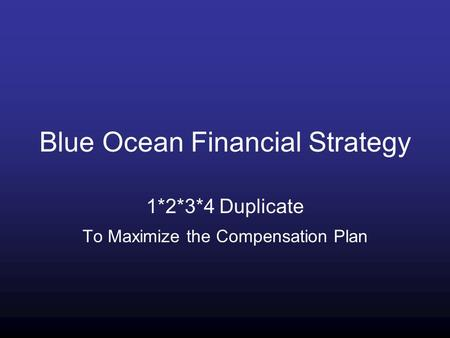 Blue Ocean Financial Strategy 1*2*3*4 Duplicate To Maximize the Compensation Plan.