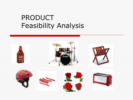 PRODUCT Feasibility Analysis. Feasibility Analysis NARRATIVE DESCRIPTION  OPPORTUNITY  PRODUCT  UNIQUE BENEFITS  TARGET MARKET  COMPETITIVE ADVANTAGE.