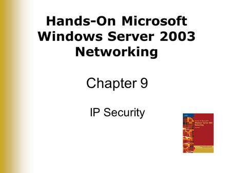 Hands-On Microsoft Windows Server 2003 Networking Chapter 9 IP Security.