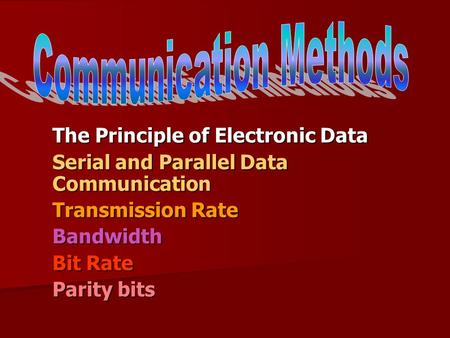 The Principle of Electronic Data Serial and Parallel Data Communication Transmission Rate Bandwidth Bit Rate Parity bits.