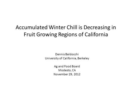 Accumulated Winter Chill is Decreasing in Fruit Growing Regions of California Dennis Baldocchi University of California, Berkeley Ag and Food Board Modesto,