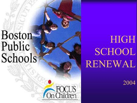 HIGH SCHOOL RENEWAL 2004. Objectives  Provide a clear understanding of the BPS context for small school reform.  Provide tools for small school reform.