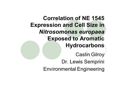 Correlation of NE 1545 Expression and Cell Size in Nitrosomonas europaea Exposed to Aromatic Hydrocarbons Caslin Gilroy Dr. Lewis Semprini Environmental.