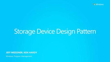Storage Device Design Pattern JEFF MEISSNER; KEN HARDY Windows Program Management.