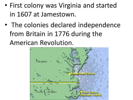 First colony was Virginia and started in 1607 at Jamestown.