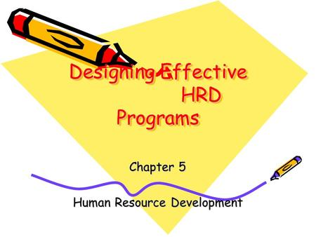 Designing Effective HRD Programs Chapter 5 Human Resource Development.