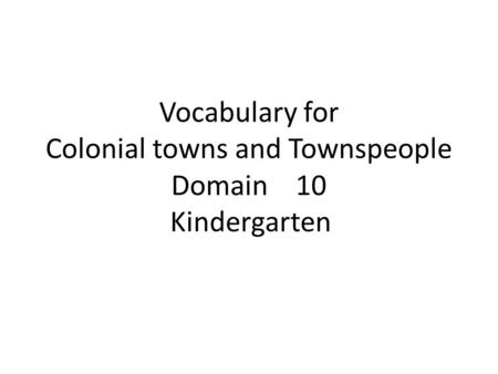 Vocabulary for Colonial towns and Townspeople Domain 10 Kindergarten.