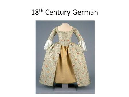 18 th Century German. 1950s Indian 1960s Asian 1970s Mexico.