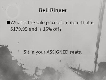 What is the sale price of an item that is $179.99 and is 15% off? Sit in your ASSIGNED seats.