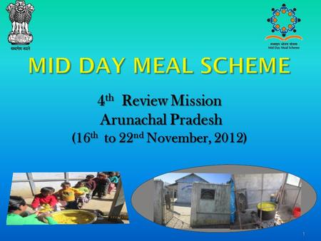 1 4 th Review Mission Arunachal Pradesh (16 th to 22 nd November, 2012) Arunachal Pradesh (16 th to 22 nd November, 2012)