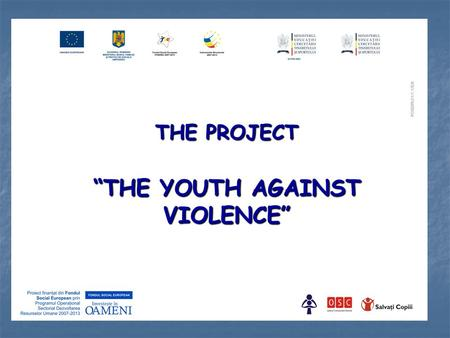 "THE PROJECT ""THE YOUTH AGAINST VIOLENCE"". Project financed from the European Social Fund and implemented by the Ministry of Education, Research and Innovation,"