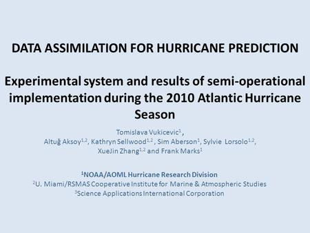DATA ASSIMILATION FOR HURRICANE PREDICTION Experimental system and results of semi-operational implementation during the 2010 Atlantic Hurricane Season.