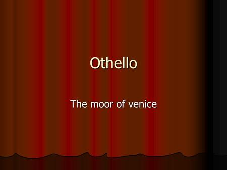 Othello The moor of venice. Structure General Facts General Facts Characters Characters Plot Plot Comparison to a few other plays Comparison to a few.