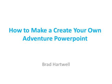 How to Make a Create Your Own Adventure Powerpoint