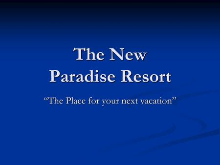 "The New Paradise Resort ""The Place for your next vacation"""