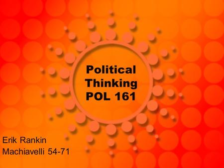 Political Thinking POL 161 Erik Rankin Machiavelli 54-71.
