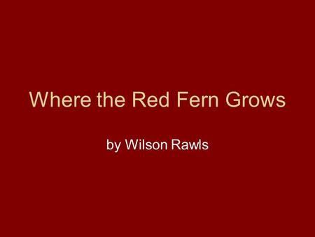 Where the Red Fern Grows by Wilson Rawls. Chapter 1 Focus question: The narrator doesn't yet reveal his name. What does he tell and show about himself?