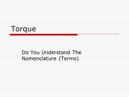 Torque Do You Understand The Nomenclature (Terms).
