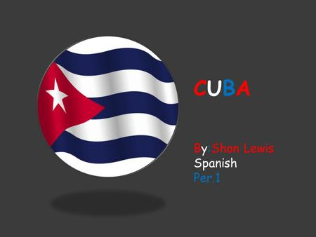 CUBACUBA By:Shon Lewis Spanish Per.1 Map Of Cuba's Capital  The capital of Cuba is Havana.  Havana has the best natural harbors in the Caribbean, and.