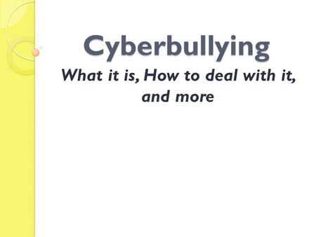 Cyberbullying What it is, How to deal with it, and more.