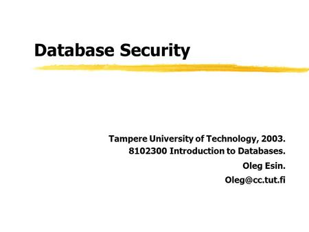 Database Security Tampere University of Technology, 2003. 8102300 Introduction to Databases. Oleg Esin.