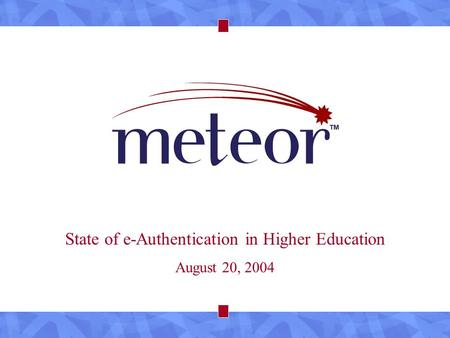 State of e-Authentication in Higher Education August 20, 2004.
