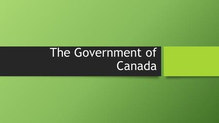 The Government of Canada. The Canadian Government Who cares? Who cares?