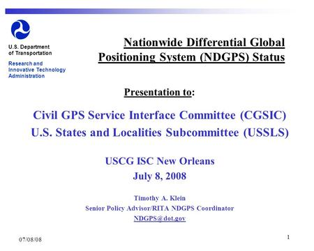 07/08/08 1 Nationwide Differential Global Positioning System (NDGPS) Status Presentation to: Civil GPS Service Interface Committee (CGSIC) U.S. States.