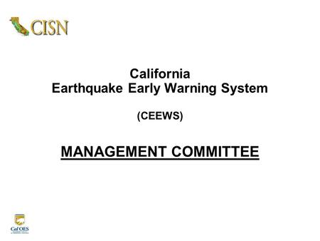 California Earthquake Early Warning System (CEEWS) MANAGEMENT COMMITTEE.