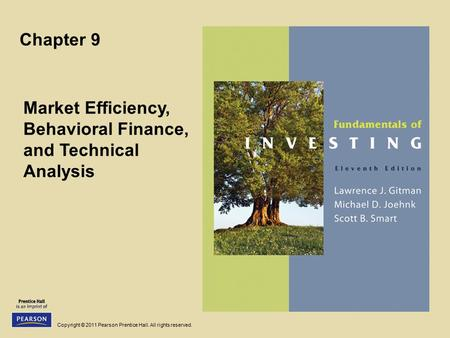 Copyright © 2011 Pearson Prentice Hall. All rights reserved. Chapter 9 Market Efficiency, Behavioral Finance, and Technical Analysis.