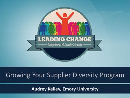 Audrey Kelley, Emory University Growing Your Supplier Diversity Program.