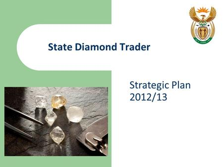 State Diamond Trader Strategic Plan 2012/13. Introduction The State Diamond Trader (SDT): Has been in operation for 5 years Has 92 registered clients.