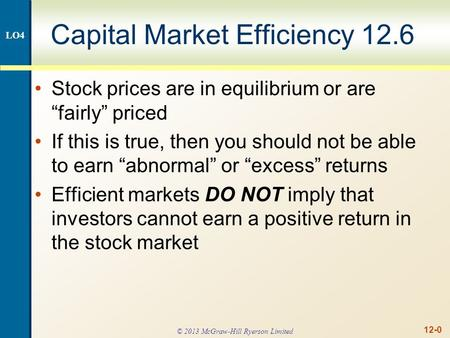 "12-0 Capital Market Efficiency 12.6 Stock prices are in equilibrium or are ""fairly"" priced If this is true, then you should not be able to earn ""abnormal"""