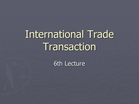 International Trade Transaction 6th Lecture. Steps for market-entry 1. On the behalf of / for the account /at the risks of his principal: Sales representative.