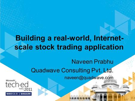 Building a real-world, Internet- scale stock trading application Naveen Prabhu Quadwave Consulting Pvt. Ltd.