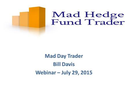 Mad Day Trader Bill Davis Webinar – July 29, 2015.