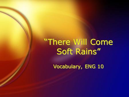 """There Will Come Soft Rains"" Vocabulary, ENG 10. silhouette (noun) an outline that appears dark against a light background On the side of the house was."