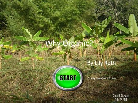 Why Organic? By Lily Roth Click Big Green Button To Start.