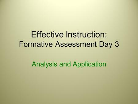 Effective Instruction: Formative Assessment Day 3 Analysis and Application.